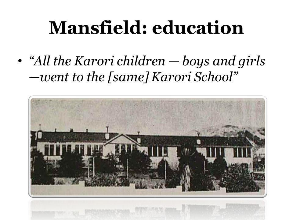 Mansfield: education All the Karori children — boys and girls —went to the [same] Karori School